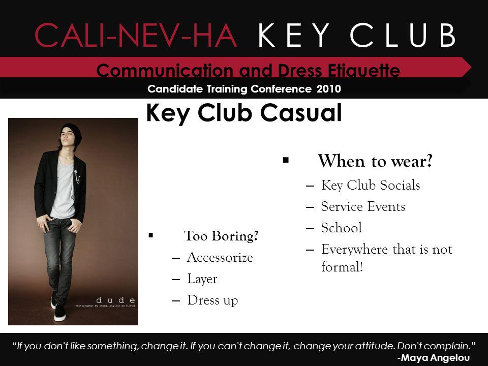 CALI-NEV-HA K E Y C L U B Candidate Training Conference 2010 If you don t like something, change it.
