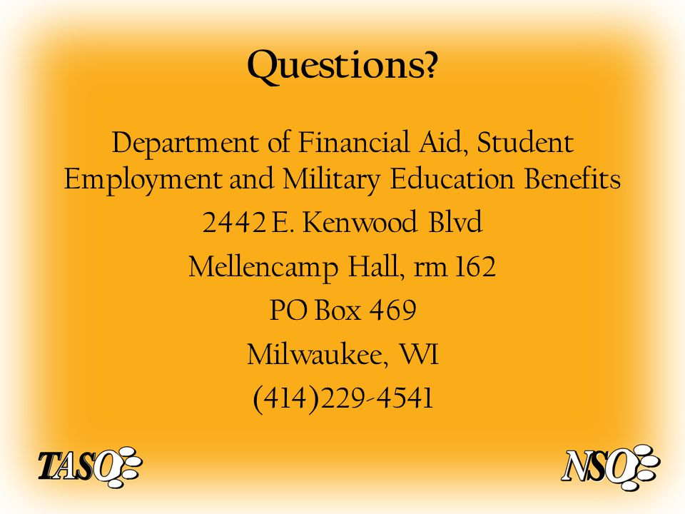 Questions. Department of Financial Aid, Student Employment and Military Education Benefits 2442 E.