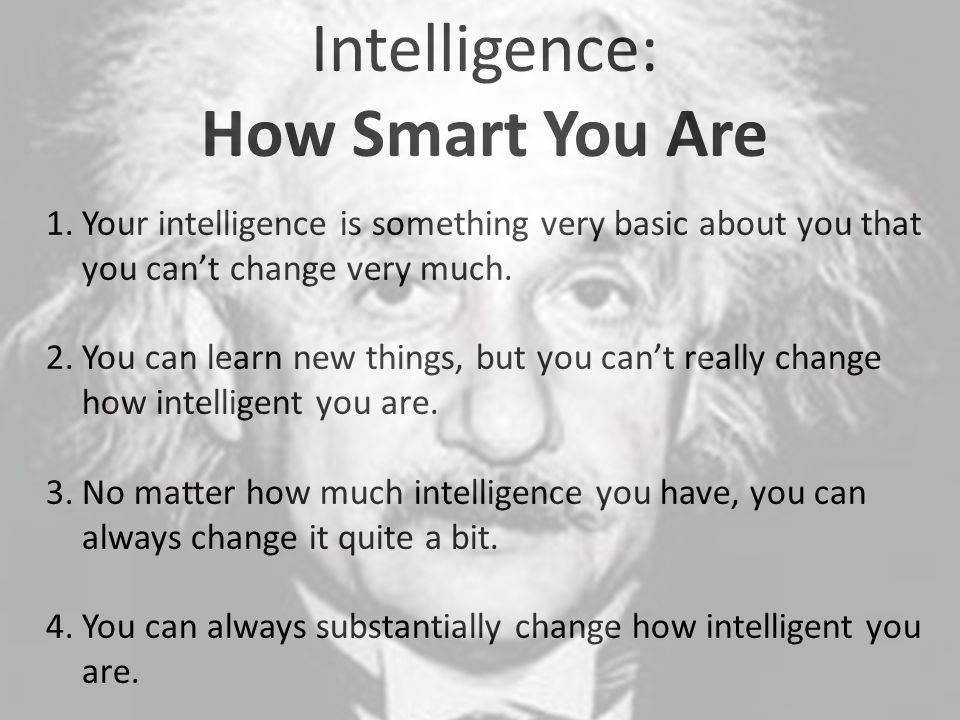 1.Your intelligence is something very basic about you that you can't change very much.