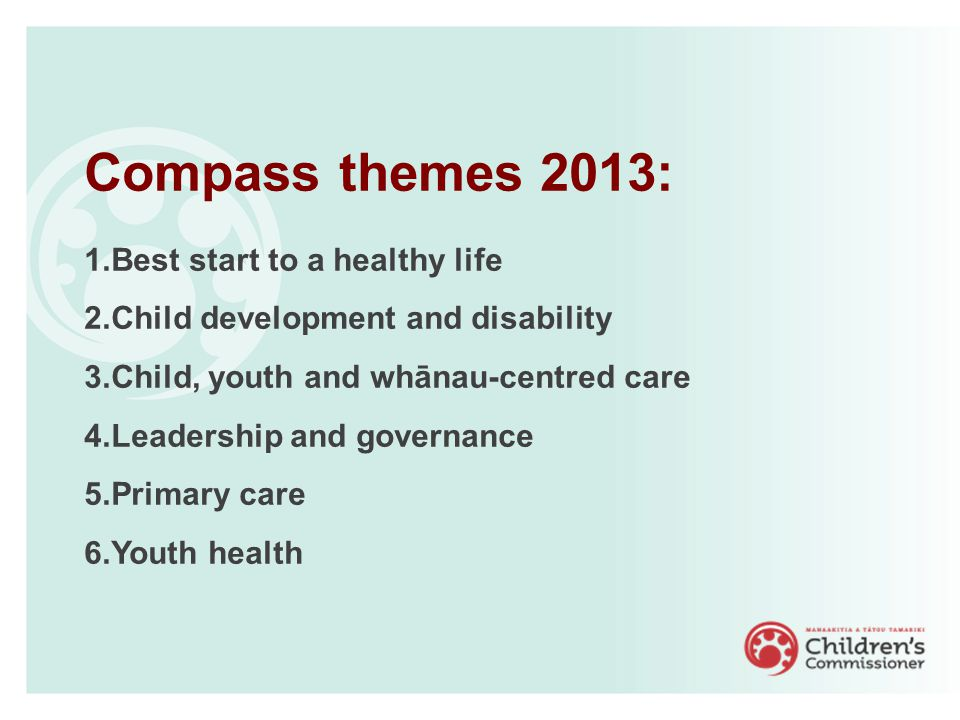 Compass themes 2013: 1.Best start to a healthy life 2.