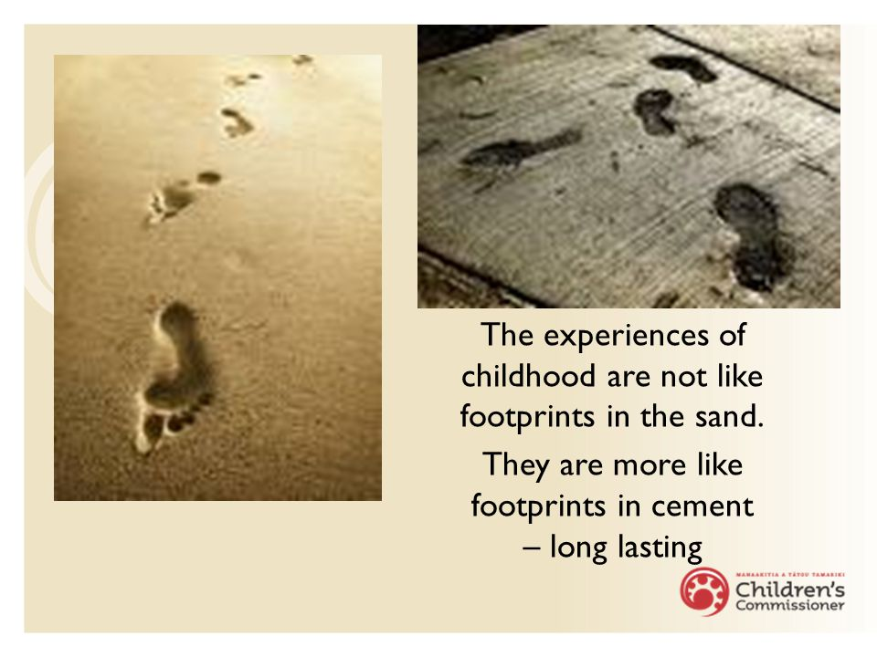 The experiences of childhood are not like footprints in the sand.