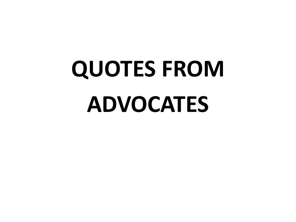 QUOTES FROM ADVOCATES