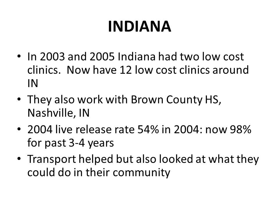INDIANA In 2003 and 2005 Indiana had two low cost clinics.