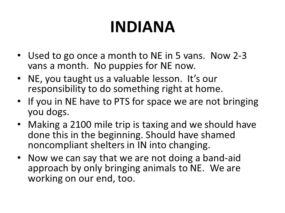 INDIANA Used to go once a month to NE in 5 vans. Now 2-3 vans a month.