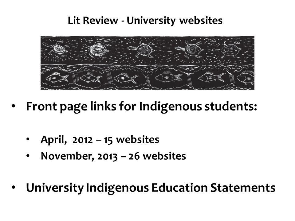 Lit Review - University websites Front page links for Indigenous students: April, 2012 – 15 websites November, 2013 – 26 websites University Indigenou