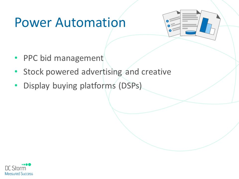 Power Automation PPC bid management Stock powered advertising and creative Display buying platforms (DSPs)
