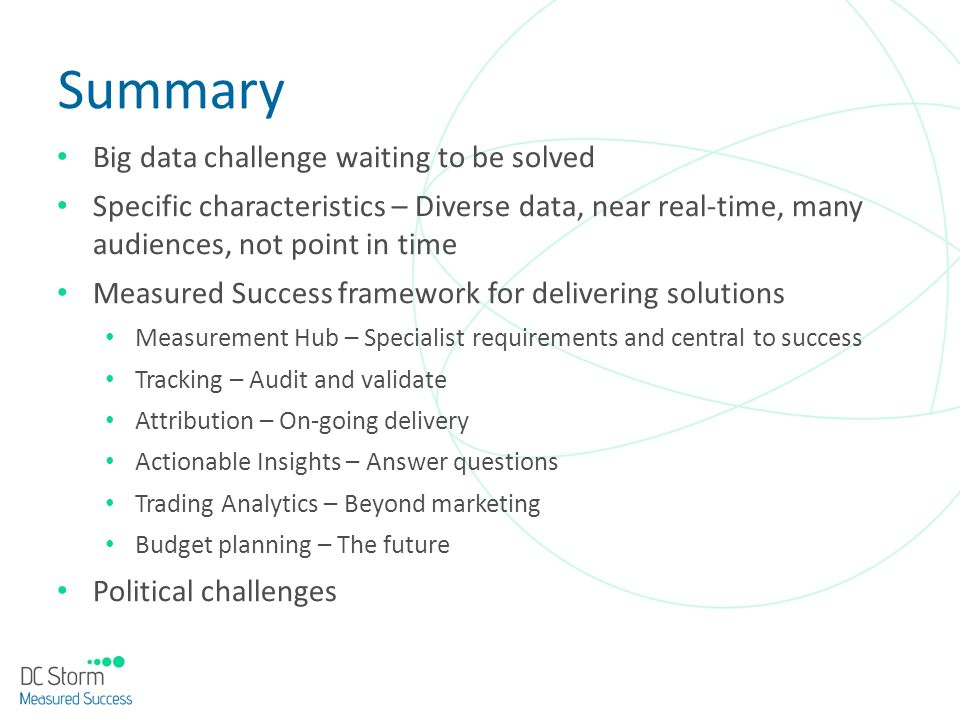 Summary Big data challenge waiting to be solved Specific characteristics – Diverse data, near real-time, many audiences, not point in time Measured Su