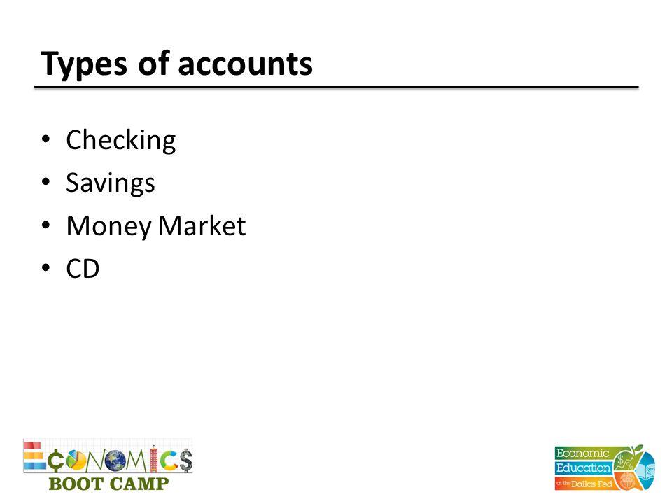Types of accounts Checking Savings Money Market CD