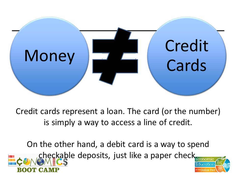 Money Credit Cards Credit cards represent a loan. The card (or the number) is simply a way to access a line of credit. On the other hand, a debit card