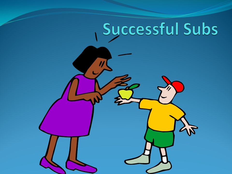 Survey Says What are the top 5 things that teachers say about substitutes?