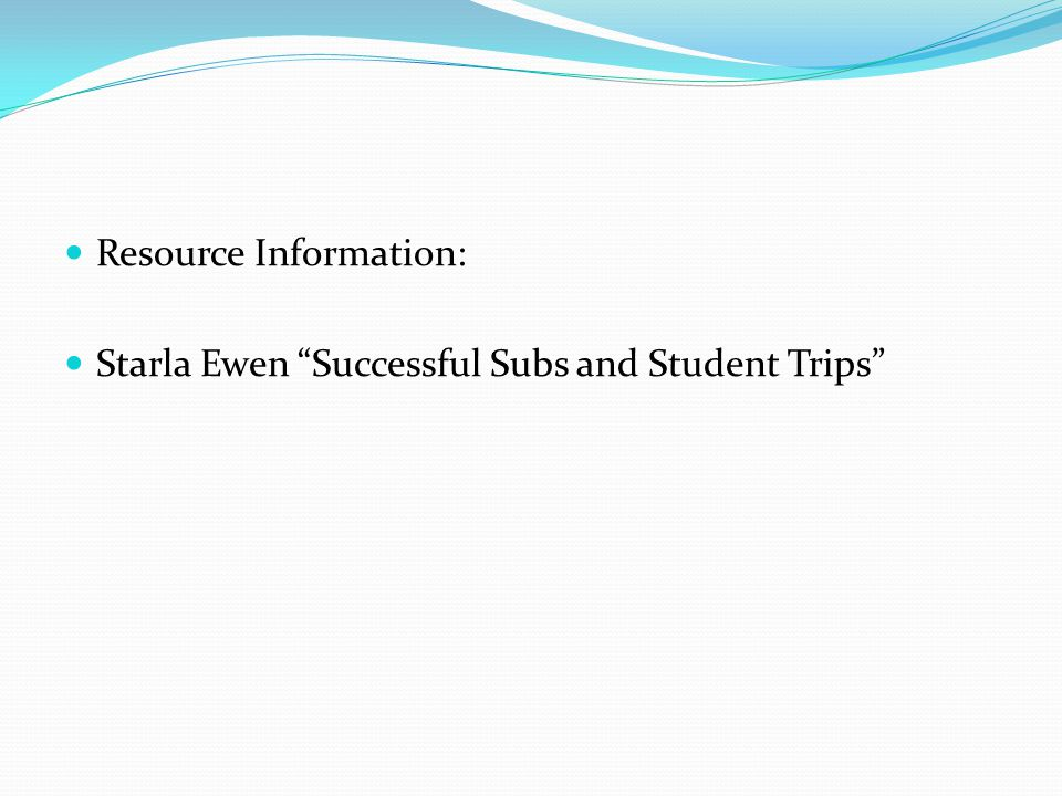 Resource Information: Starla Ewen Successful Subs and Student Trips