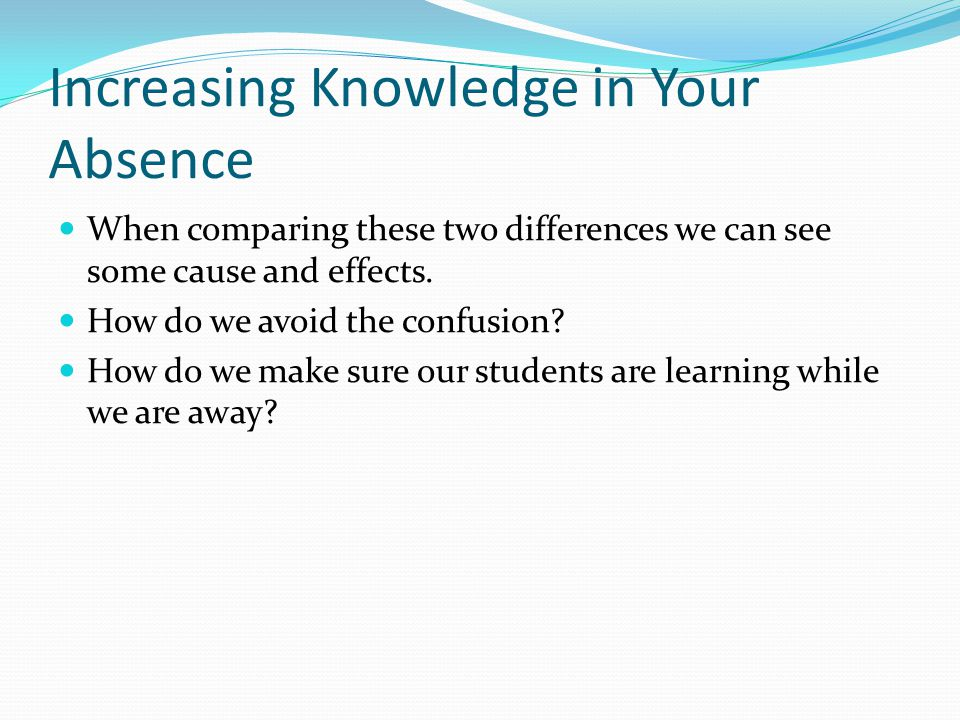 Increasing Knowledge in Your Absence When comparing these two differences we can see some cause and effects.