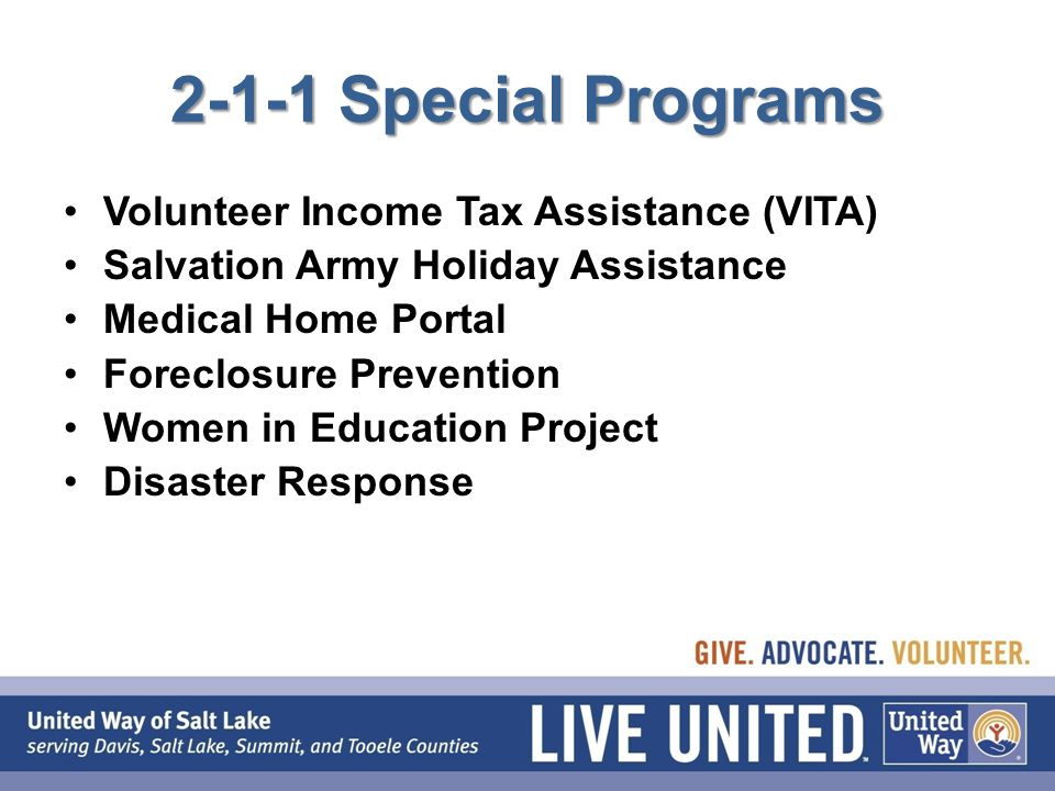 2-1-1 Special Programs Volunteer Income Tax Assistance (VITA) Salvation Army Holiday Assistance Medical Home Portal Foreclosure Prevention Women in Education Project Disaster Response