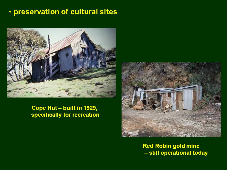 preservation of cultural sites Cope Hut – built in 1929, specifically for recreation Red Robin gold mine – still operational today