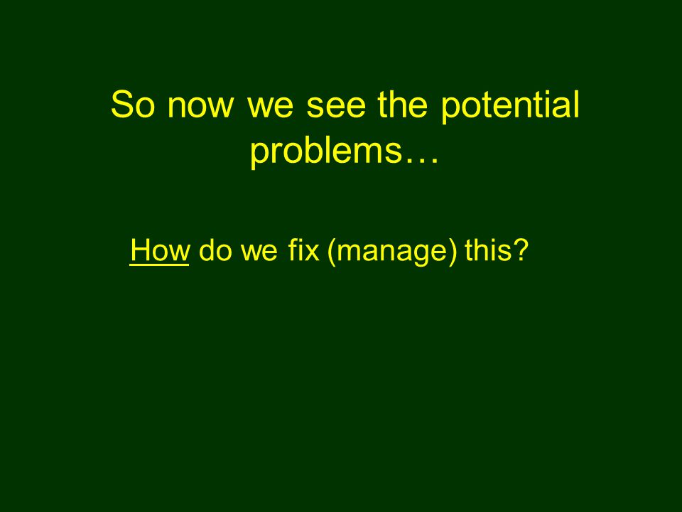 So now we see the potential problems… How do we fix (manage) this?