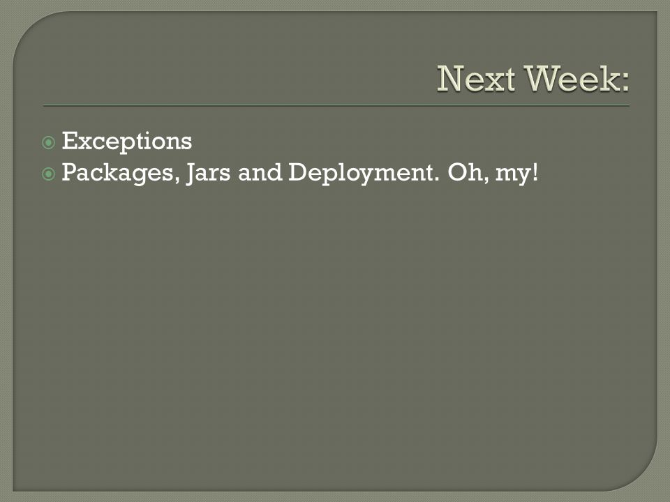  Exceptions  Packages, Jars and Deployment. Oh, my!