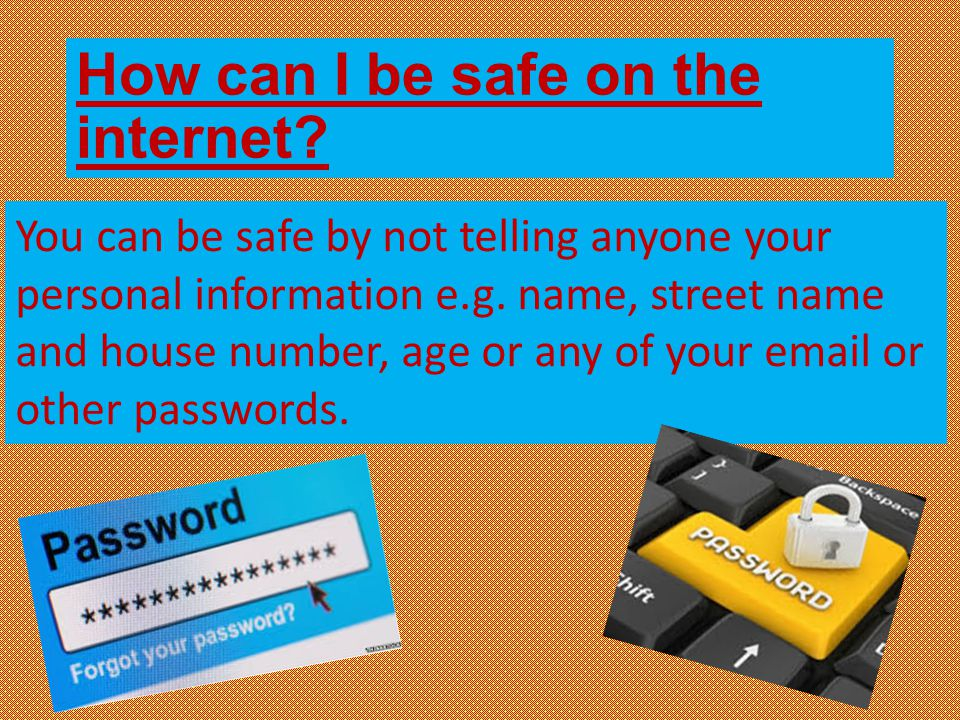How can I be safe on the internet.