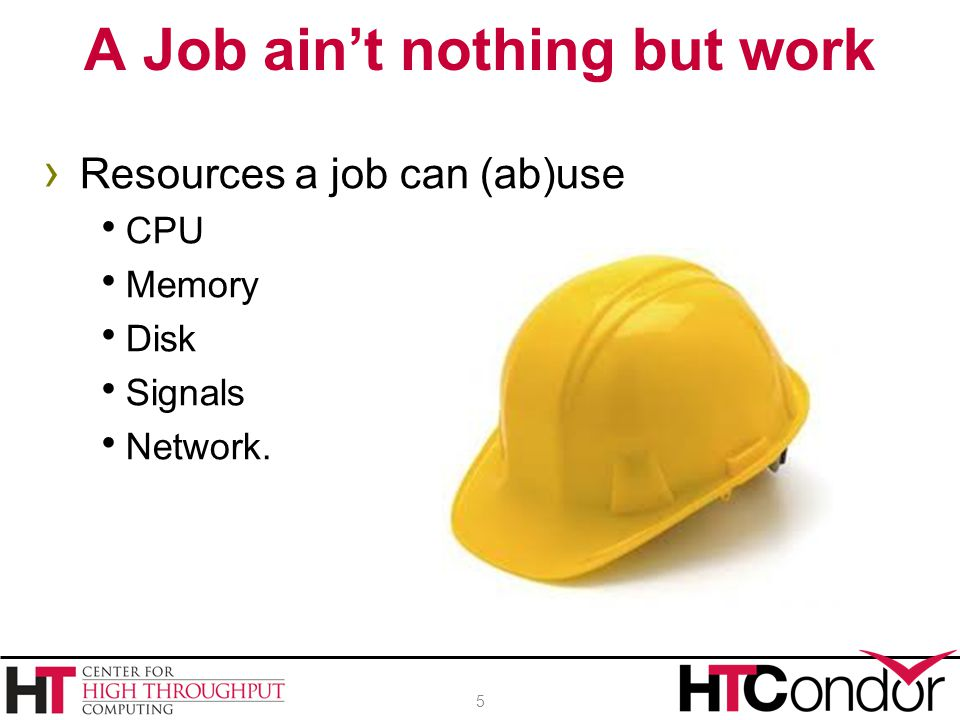 › Resources a job can (ab)use  CPU  Memory  Disk  Signals  Network.