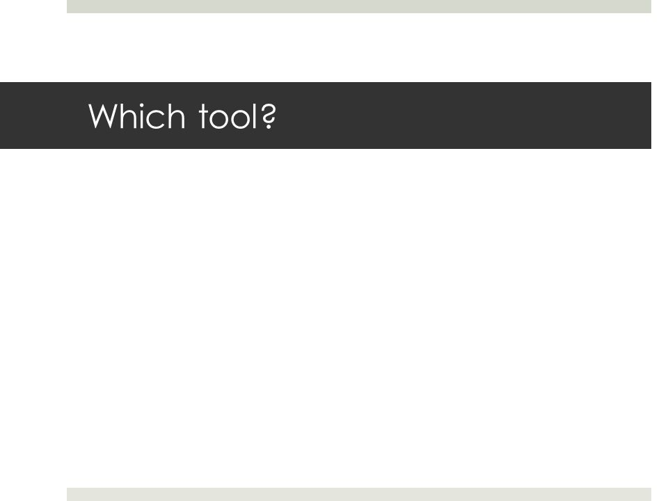 Which tool?