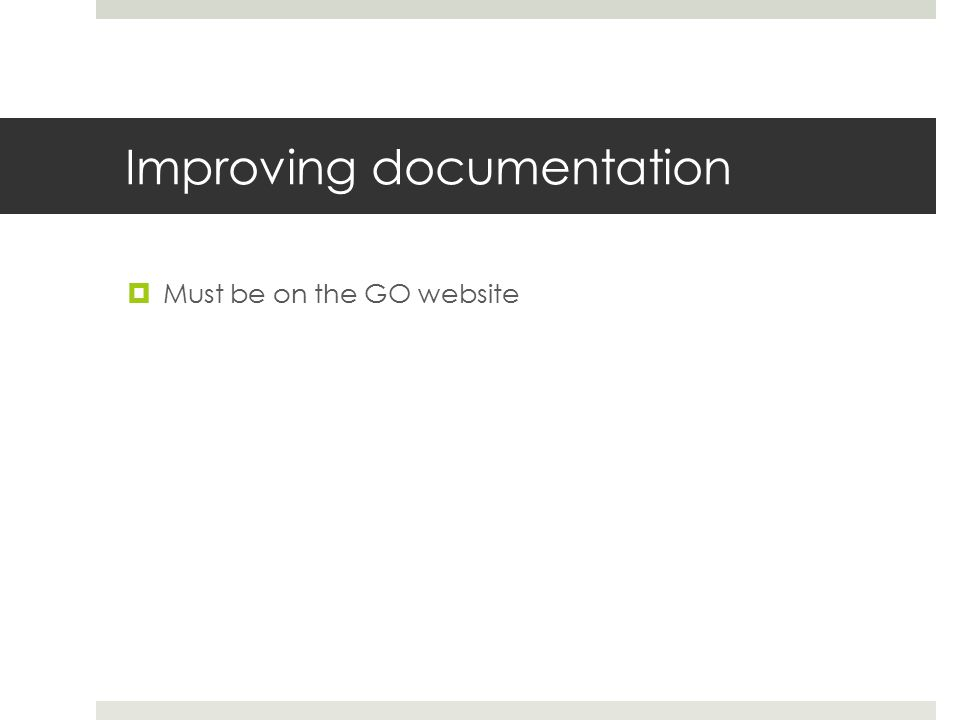 Improving documentation  Must be on the GO website