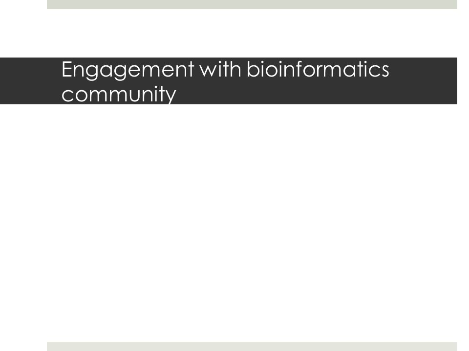 Engagement with bioinformatics community