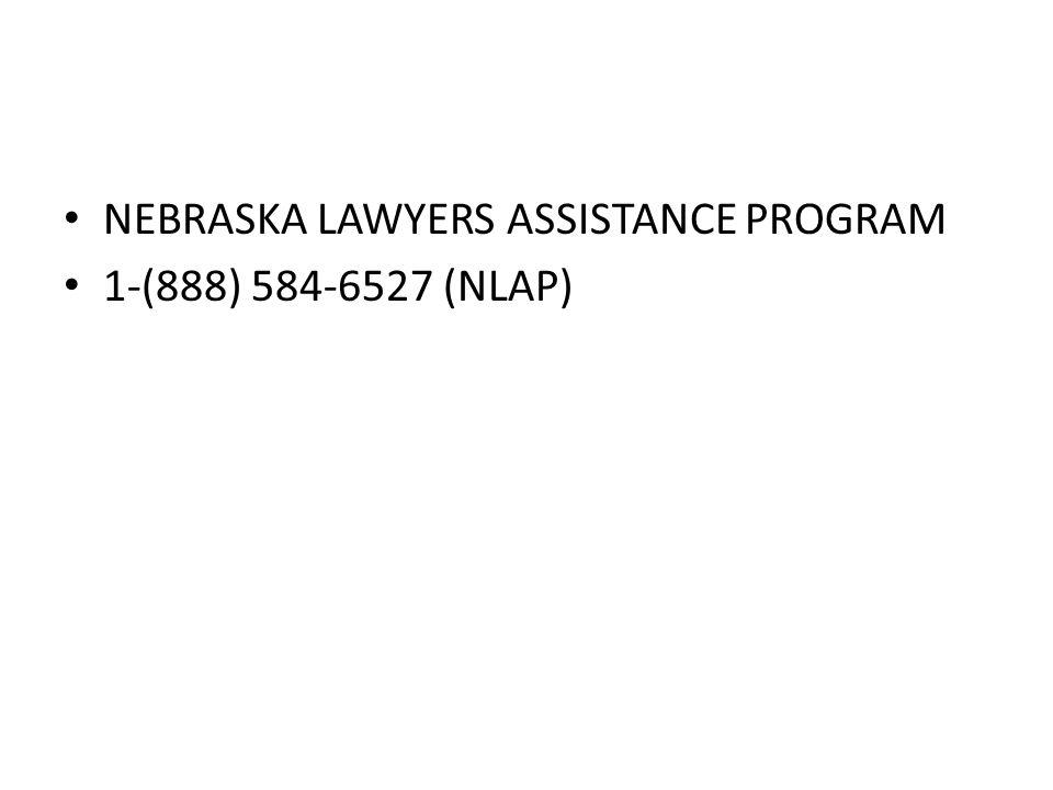 NEBRASKA LAWYERS ASSISTANCE PROGRAM 1-(888) 584-6527 (NLAP)