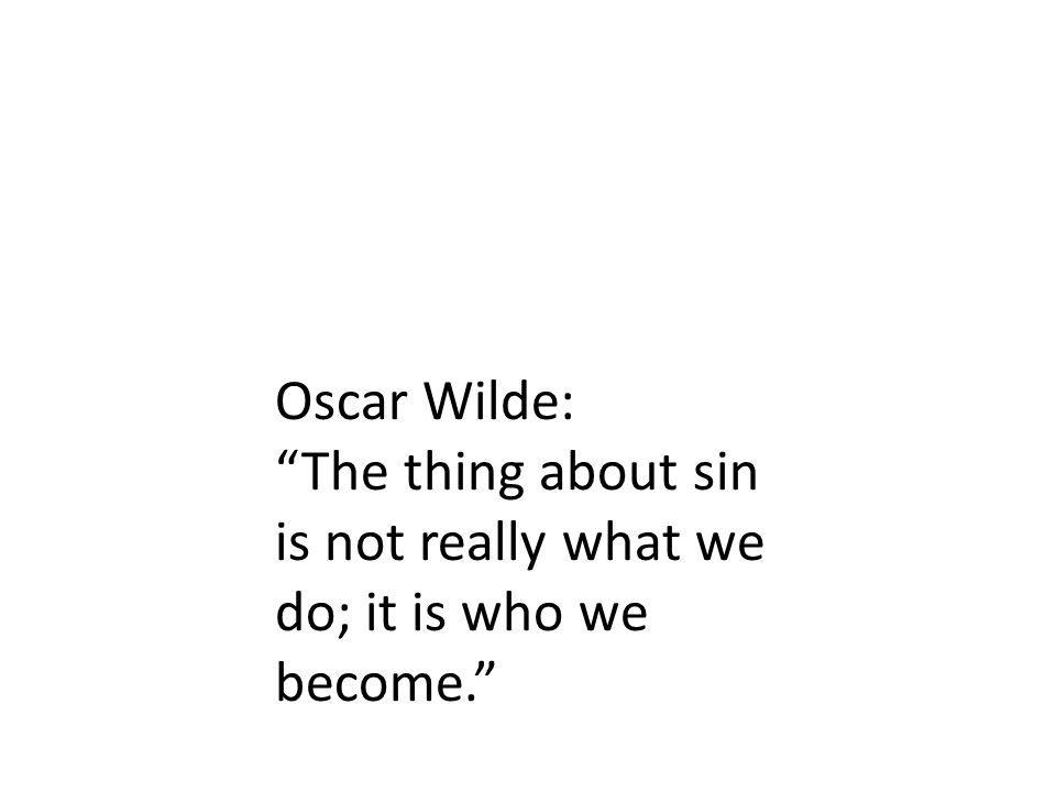"""Oscar Wilde: """"The thing about sin is not really what we do; it is who we become."""""""