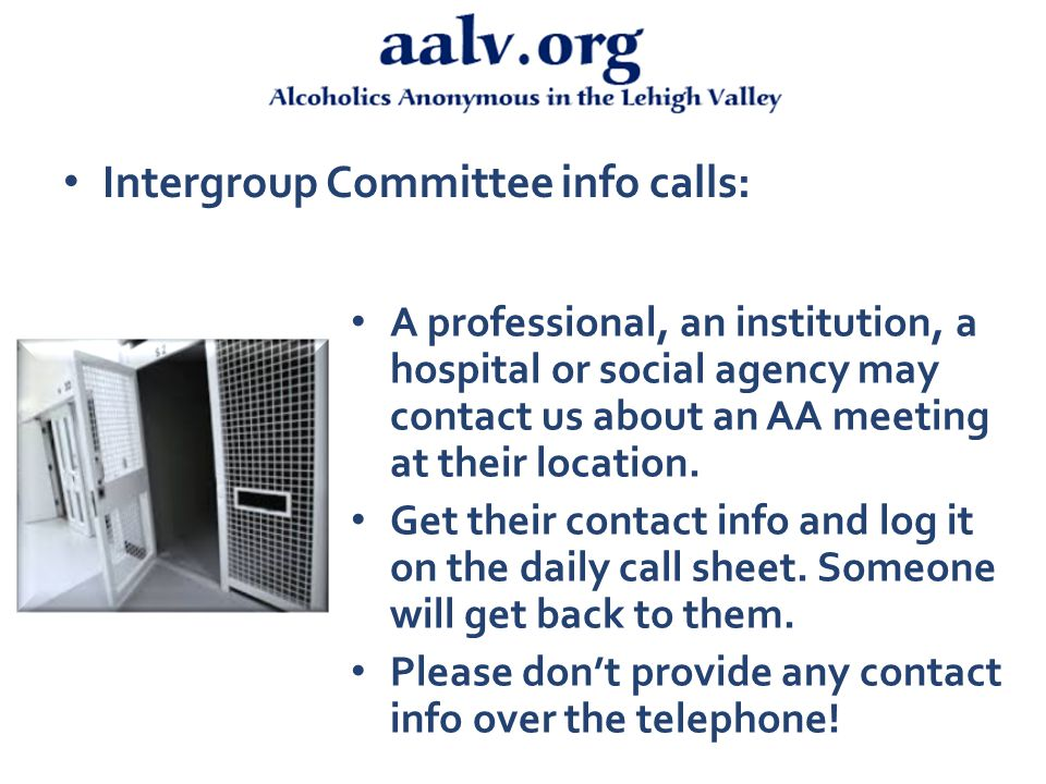 Intergroup Committee info calls: A professional, an institution, a hospital or social agency may contact us about an AA meeting at their location.
