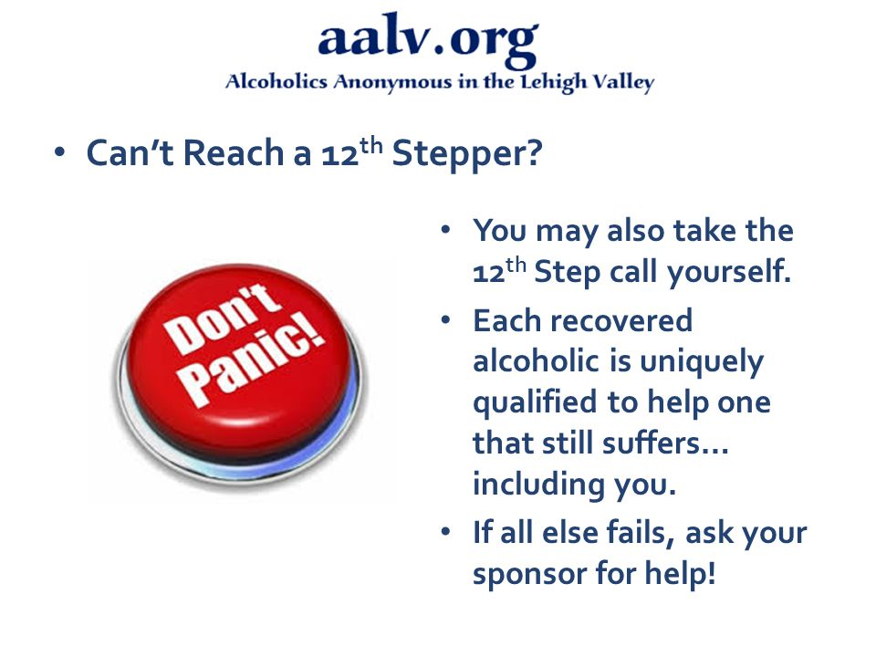Can't Reach a 12 th Stepper. You may also take the 12 th Step call yourself.