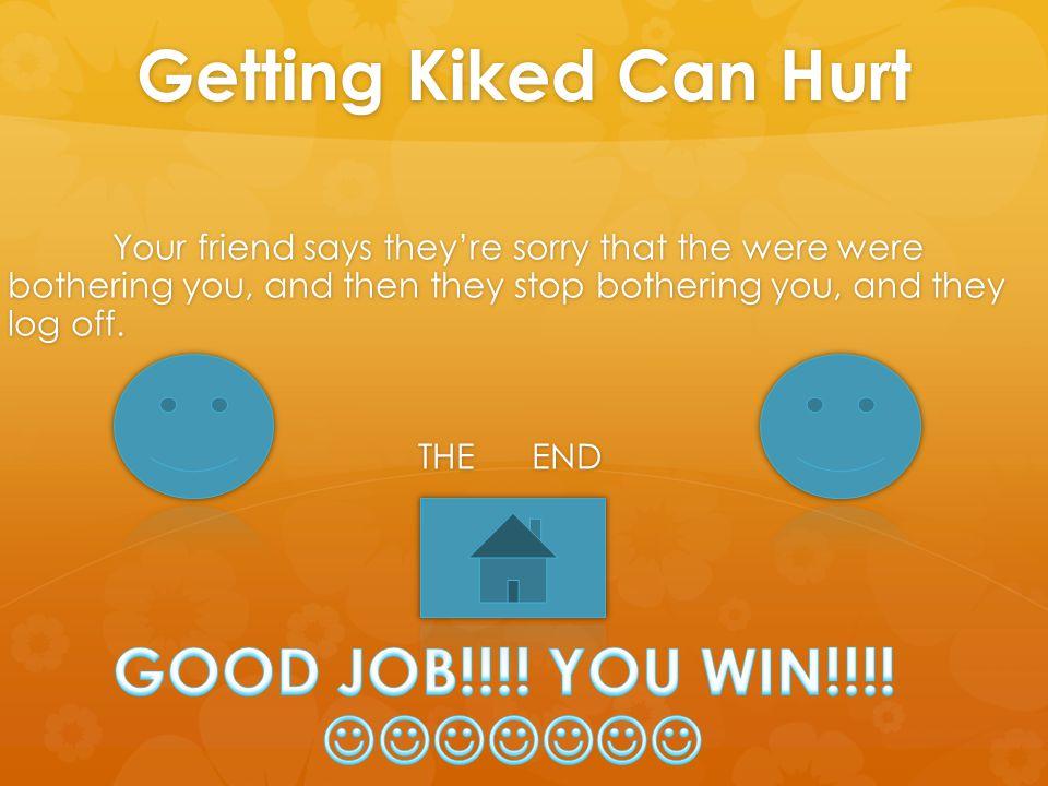 Getting Kiked Can Hurt