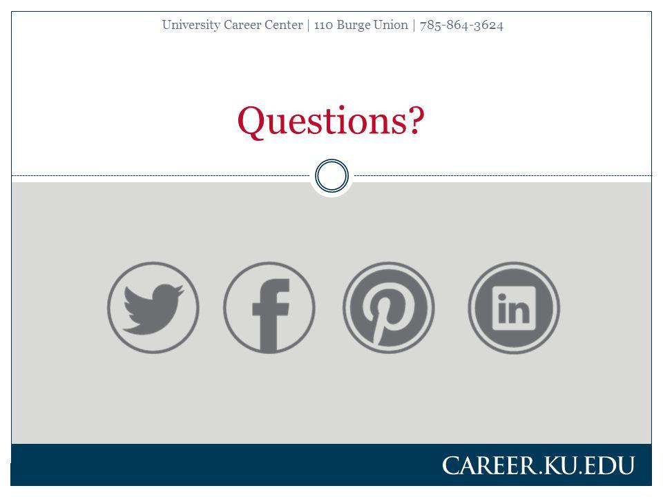 University Career Center | 110 Burge Union | 785-864-3624 Questions