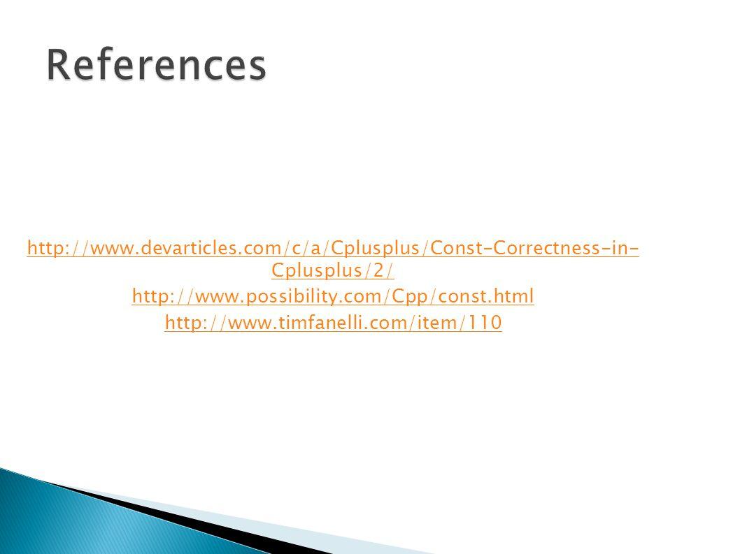 http://www.devarticles.com/c/a/Cplusplus/Const-Correctness-in- Cplusplus/2/ http://www.possibility.com/Cpp/const.html http://www.timfanelli.com/item/110