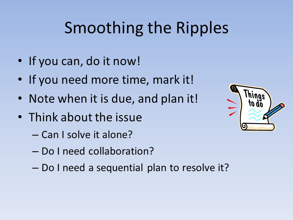 Smoothing the Ripples If you can, do it now. If you need more time, mark it.