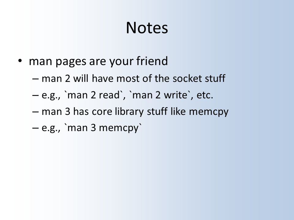 Notes man pages are your friend – man 2 will have most of the socket stuff – e.g., `man 2 read`, `man 2 write`, etc.