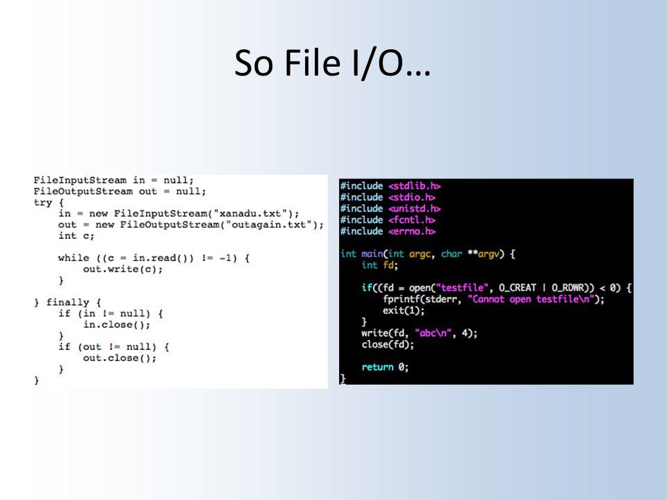 So File I/O…