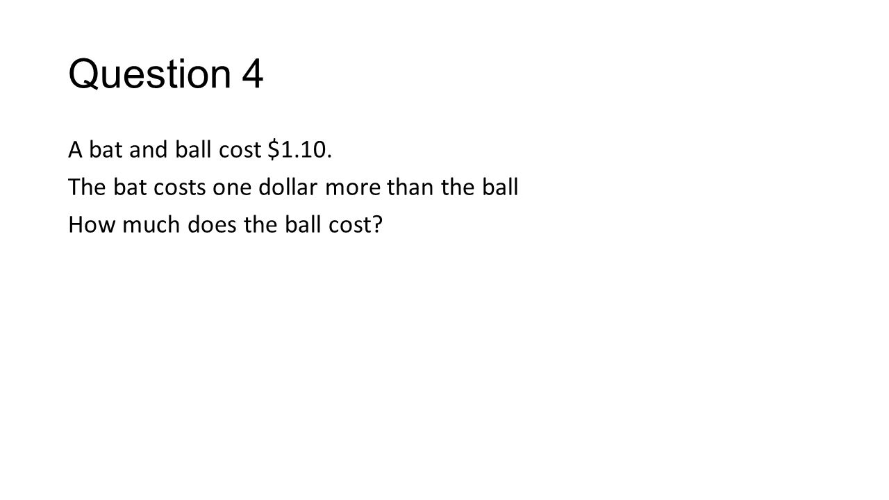 Question 4 A bat and ball cost $1.10.