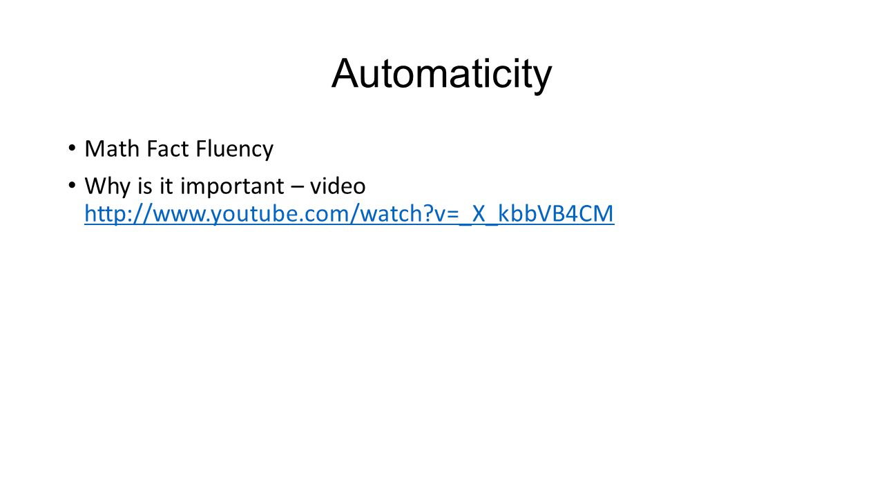 Automaticity Math Fact Fluency Why is it important – video http://www.youtube.com/watch v=_X_kbbVB4CM http://www.youtube.com/watch v=_X_kbbVB4CM