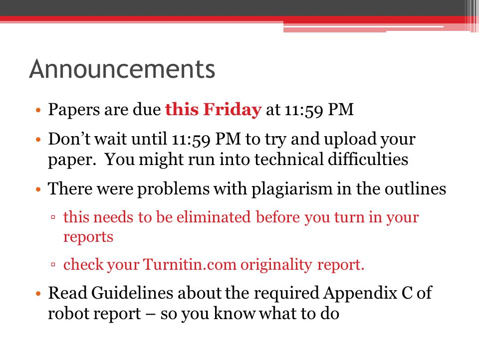 Announcements Papers are due this Friday at 11:59 PM Don't wait until 11:59 PM to try and upload your paper. You might run into technical difficulties