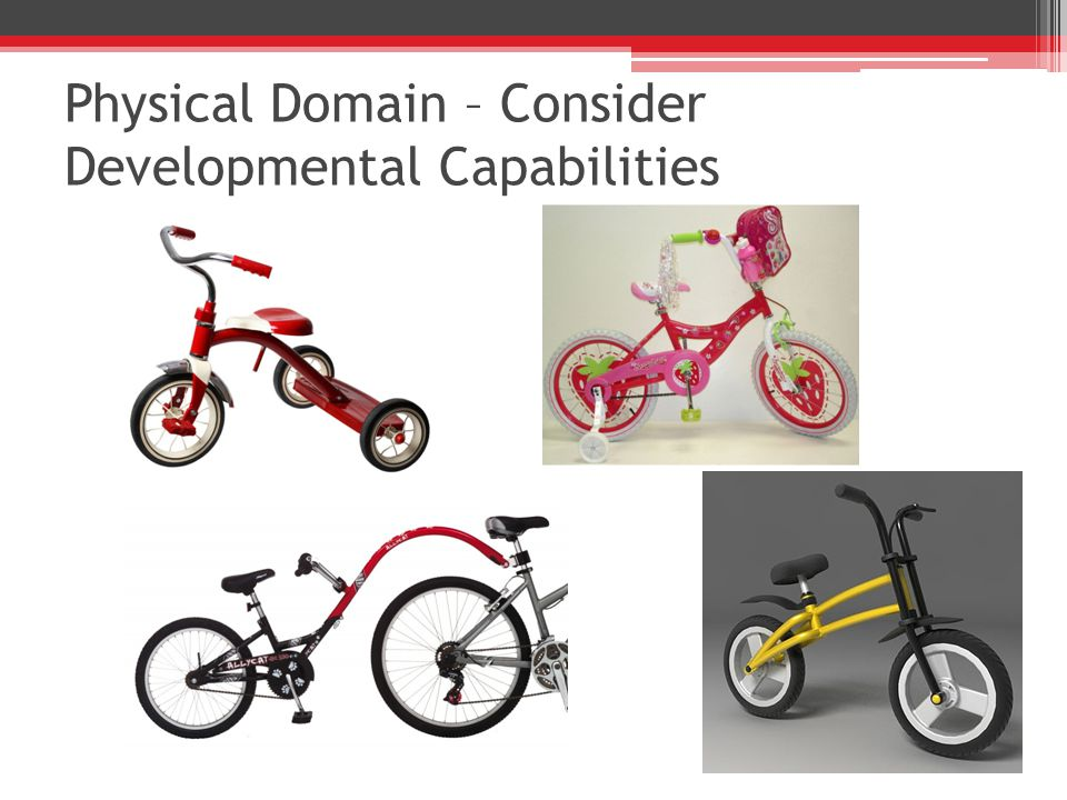 Physical Domain – Consider Developmental Capabilities