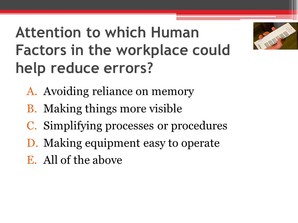 Attention to which Human Factors in the workplace could help reduce errors.