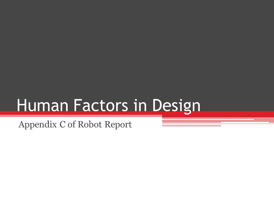 Human Factors in Design Appendix C of Robot Report