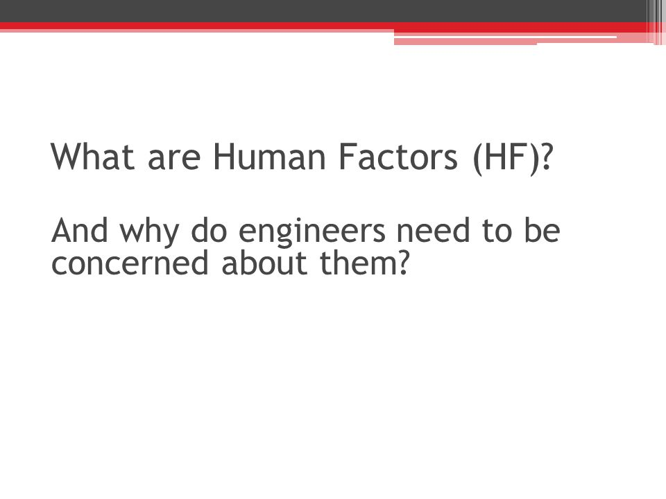 What are Human Factors (HF)? And why do engineers need to be concerned about them?