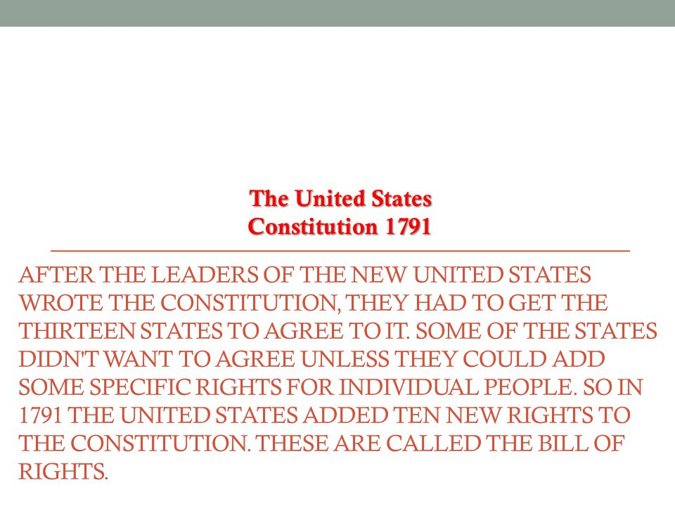 AFTER THE LEADERS OF THE NEW UNITED STATES WROTE THE CONSTITUTION, THEY HAD TO GET THE THIRTEEN STATES TO AGREE TO IT.