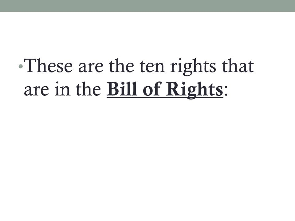 These are the ten rights that are in the Bill of Rights :