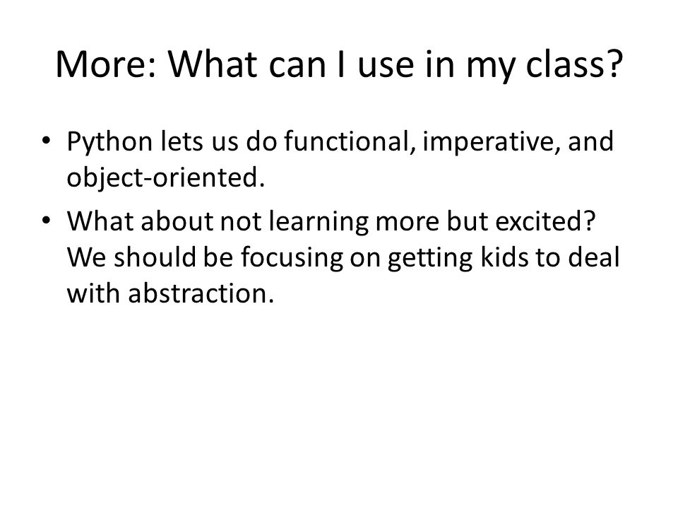 More: What can I use in my class. Python lets us do functional, imperative, and object-oriented.