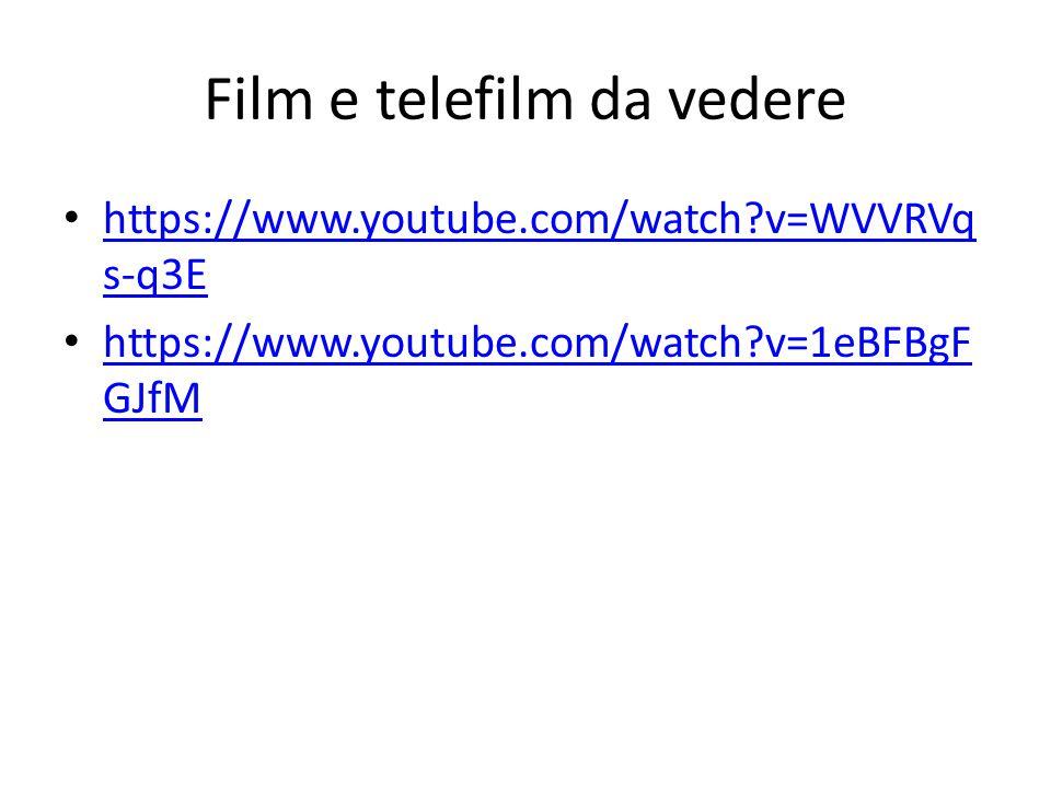 Film e telefilm da vedere https://www.youtube.com/watch?v=WVVRVq s-q3E https://www.youtube.com/watch?v=WVVRVq s-q3E https://www.youtube.com/watch?v=1eBFBgF GJfM https://www.youtube.com/watch?v=1eBFBgF GJfM