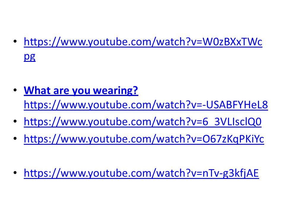 https://www.youtube.com/watch?v=W0zBXxTWc pg https://www.youtube.com/watch?v=W0zBXxTWc pg What are you wearing.