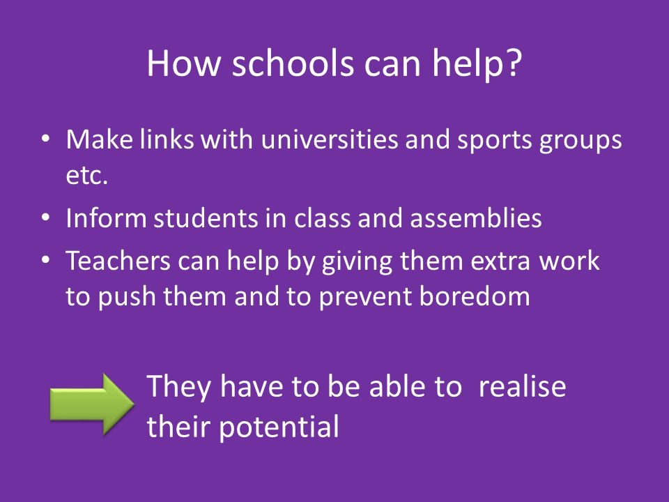How schools can help. Make links with universities and sports groups etc.