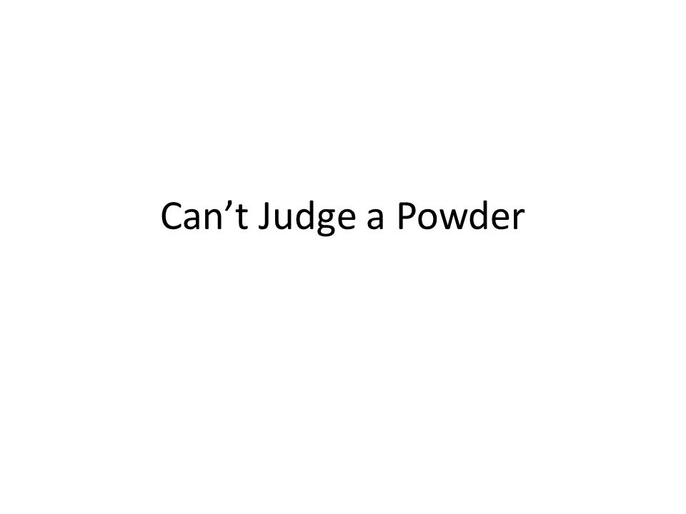 Can't Judge a Powder
