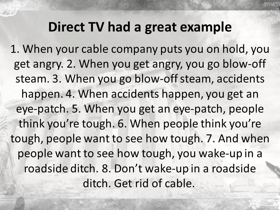 Direct TV had a great example 1. When your cable company puts you on hold, you get angry.